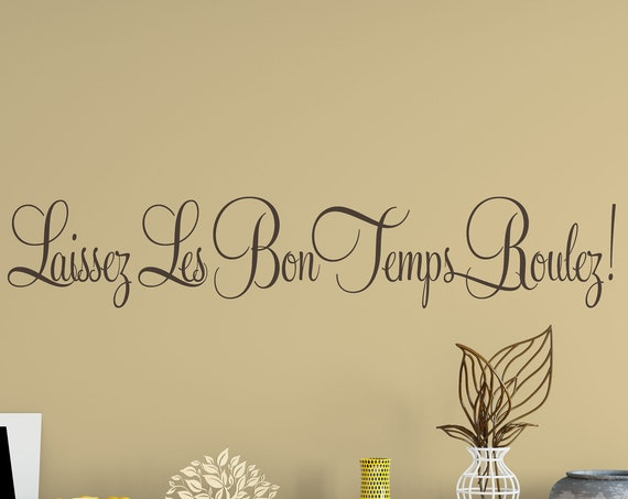 "Laissez les bon temps roulez ""Let The Good Times Roll."" Cajun French Vinyl Wall Decal Quote Wall Decal"
