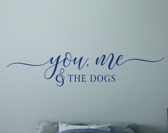 You Me And The Dogs Vinyl Wall Decal, over the bed decal , Vinyl Wall Decal Quote