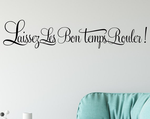 """Laissez Les Bon Temps Rouler """"Let The Good Times Roll."""" French Vinyl Wall Decal Quote Wall Decal"""