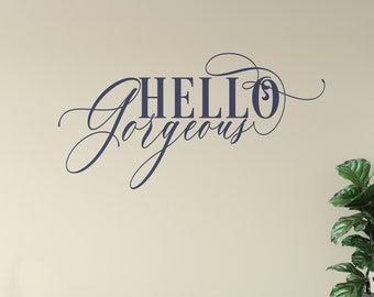 Hello Gorgeous Decal, Master Bedroom Wall Decal Over Bed, Wall Decal for Bathroom, Mirror Decal , Teen Vinyl Wall Decal