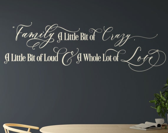 "Family A Little Bit of Crazy, A Little Bit of Loud & A Whole Lot of Love ""Vinyl Wall Decal, Inspirational Wall Art"""