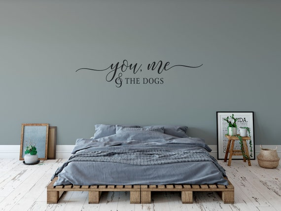 You Me And The Dogs Decal Wall Words Vinyl Lettering Bedroom Etsy