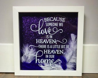 Memorial shadow box-because someone we love is in heaven, there's a little bit of heaven in our home/remembering/passed on/feathers