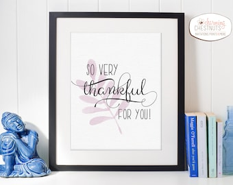 So very thankful for you, Thankful sign, home office decor, very thankful, Printable, Instant download print, modern home decor, wall art
