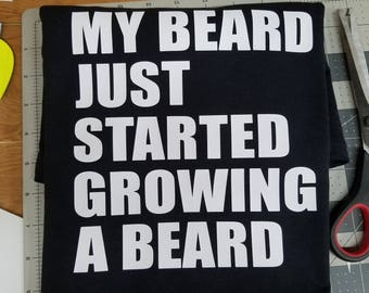 My Beard Is Growing A Beard T-Shirt