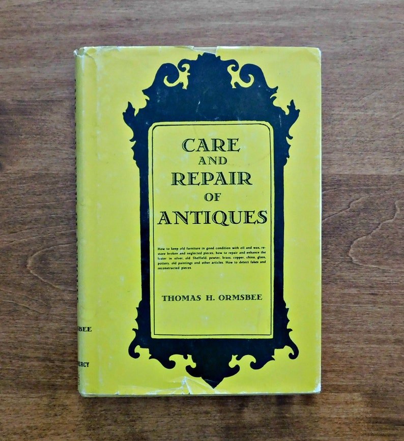 Care and Repair of Antiques by Thomas H Ormsbee identifying and restoring  furniture, glass, pottery