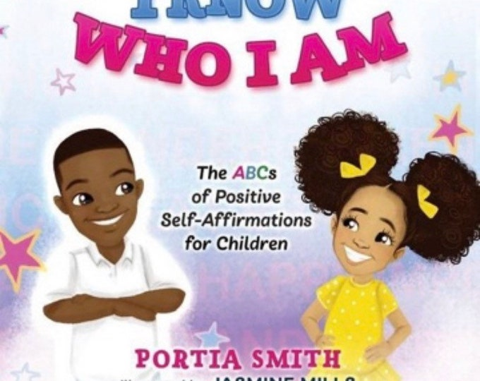 I Know Who I Am: The ABCs of Positive Self Affirmations for Children.
