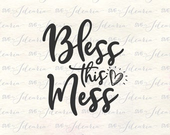 bless this mess svg southern svg home svg bless our home svg svg sayings svg quotes home sweet home svg cutting files cut files