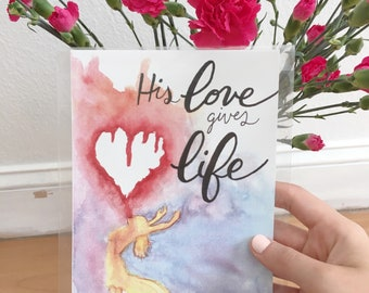 His Love gives Life original watercolor painting print!!