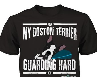Boston Terrier shirt | My Boston Terrier guarding hard | Funny Boston Terrier gift