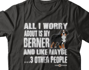 Funny Berner T-shirt | All I worry about is my Berner | Bernese Mountain Dog