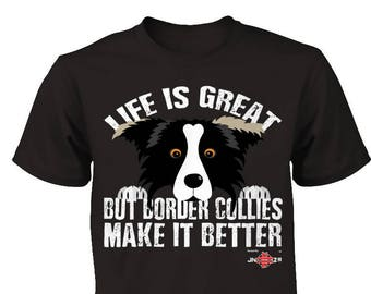 Funny Border Collie Shirt | Life is Great, but Border Collies make it better | Funny Border Collie apparel