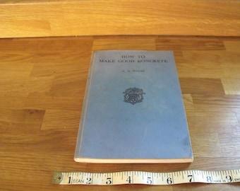 How to make good concrete H N Walsh 1955 by Concrete Publications Ltd
