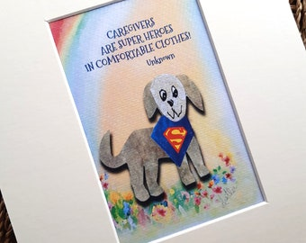 Carers are super heroes ... print from watercolour painting, cat/dog designed by mum in cream mount