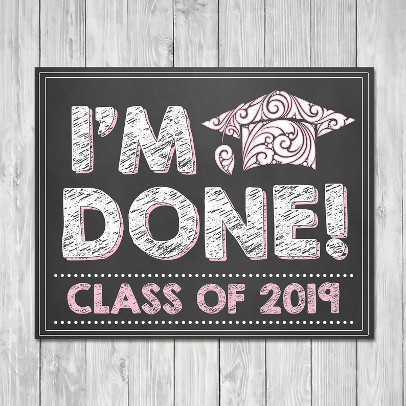 I'm Done Graduation Chalkboard Sign Pink - Class of 2019 Sign - Printable Graduation Chalkboard Sign - Senior Photo Prop - 100956