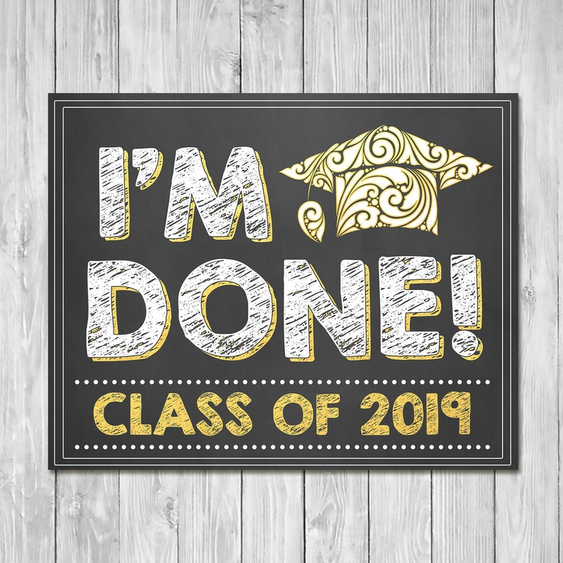 I'm Done Graduation Chalkboard Sign Gold - Class of 2019 Sign - Printable Graduation Chalkboard Sign - Senior Photo Prop - 100956
