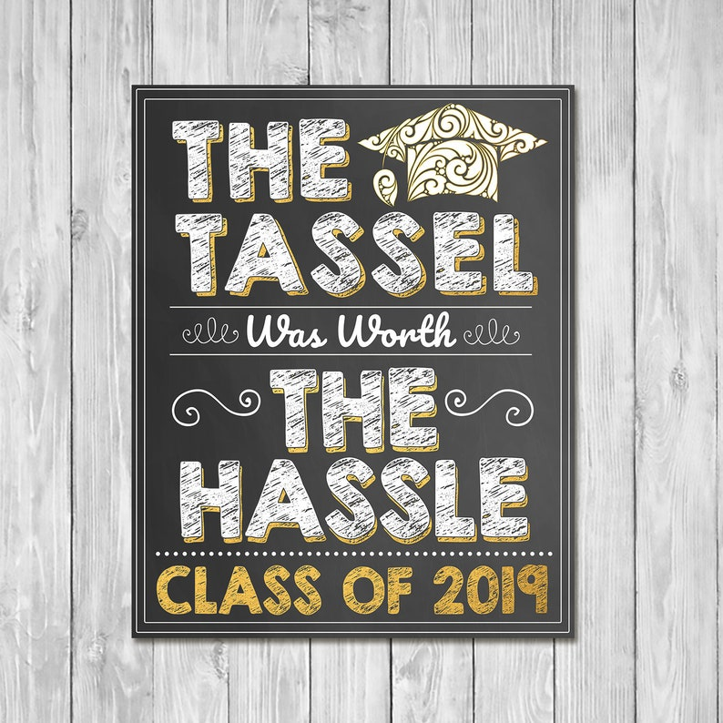 Tassel Was Worth the Hassle Graduation Chalkboard Sign Gold - Class of 2019 Sign - Printable Graduation Chalkboard Sign - 100955