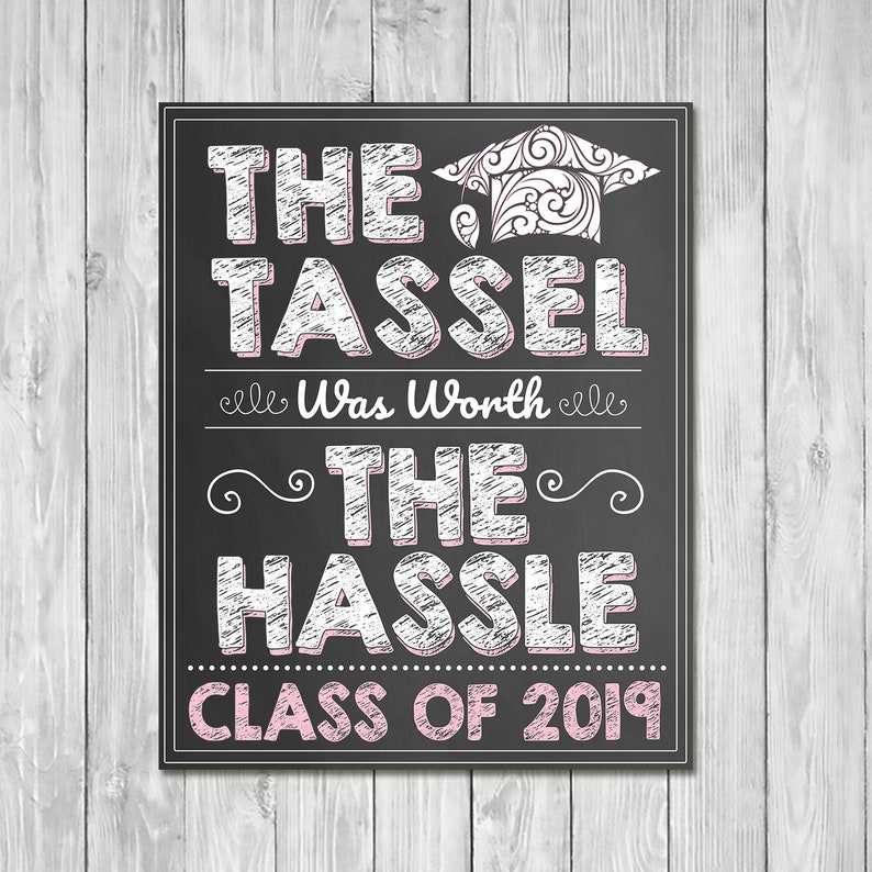 Tassel Was Worth the Hassle Graduation Chalkboard Sign Pink - Class of 2019 Sign - Printable Girls Graduation Chalkboard Sign - 100955
