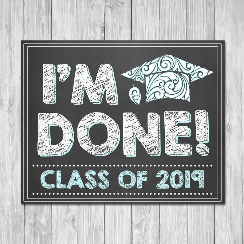 I'm Done Graduation Chalkboard Sign Blue - Class of 2019 Sign - Printable Graduation Chalkboard Sign - Senior Photo Prop - 100956
