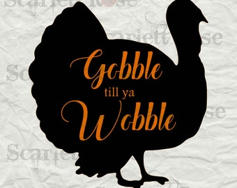 Gobble Till Ya Wobble Turkey SVG cutting file clipart in svg, jpeg, eps and dxf format for Cricut & Silhouette - Instant Download
