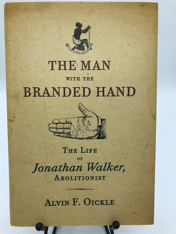 The Man With The Branded Hand The Life of Jonathan Walker Abolitionist by Alvin F. Oickle