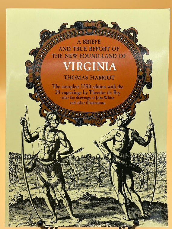A Brief History and True Report of the New Found Land of Virginia by Thomas Harriot