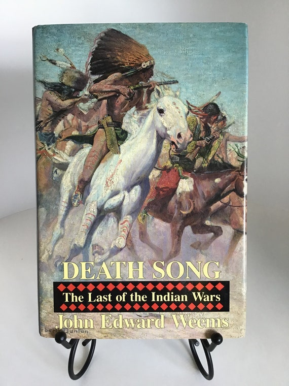 Death Song  The Last of the Indian Wars by John Edward Weems