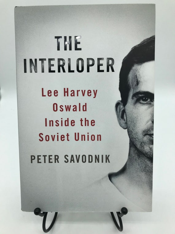 The Interloper Lee Harvey Oswald Inside the Soviet Union by Peter Savodnik