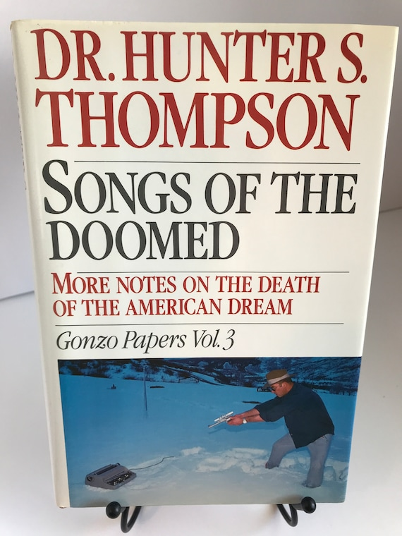 Dr Hunter S. Thompson  Songs of the Doomed  More Notes On The Death of The American Dream