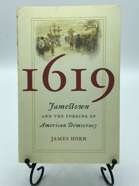 1619 Jamestown and the Forging of American Democracy by James Horn