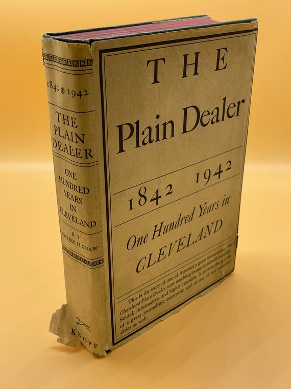 The Plain Dealer 1842 - 1942 One Hundred Years in Cleveland by Archer H. Shaw (First Edition)