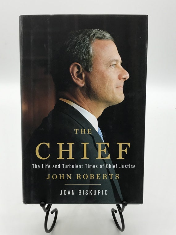The Chief. The Life and Turbulent Times of Chief Justice John Roberts by Joan Biskupic