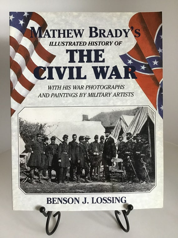 Matthew Brady's Illustrated History of the Civil War with his War Photographs and Paintings by Military Artists by Benson J. Lossing