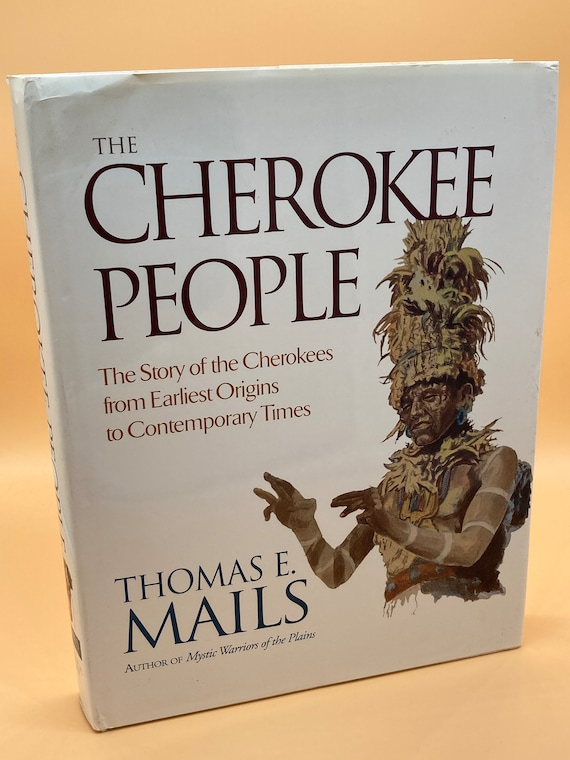 The Cherokee People The Story of the Cherokees from Earliest Origins to Contemporary Times  by Thomas D. Mails
