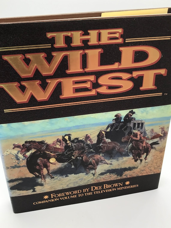 The Wild West (Companion Volume to the Television Miniseries) with Foreword by Dee Brown