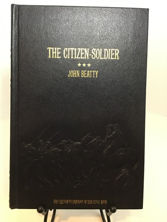 The Citizen Soldier or Memoirs of a Volunteer (Civil War Collectors Library) by John Beatty