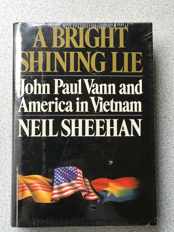 A Bright Shining Lie John Paul Vann and America in Vietnam by Neil Sheehan