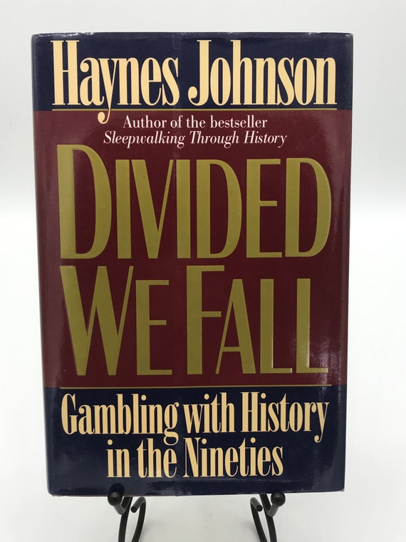 Divided We Fall  Gambling with History in the Nineties by Haynes Johnson (signed copy)