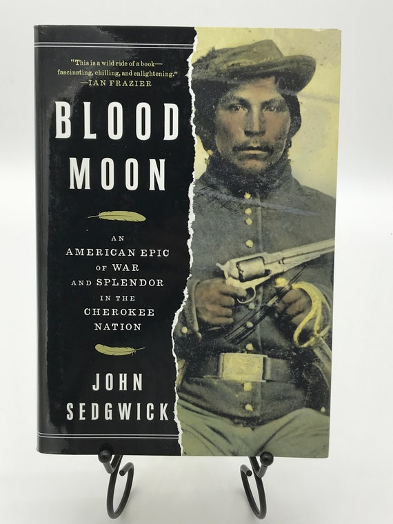Blood Moon an American Epic of War and Splendor in the Cherokee Nation by John Sedgwick