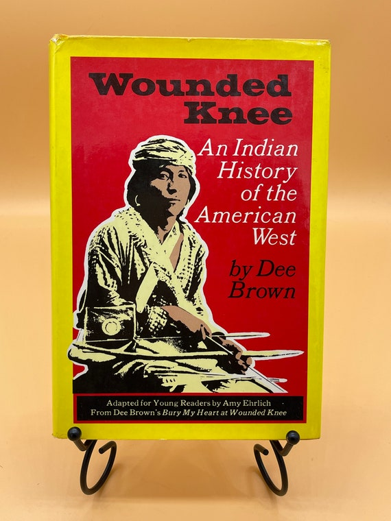 Wounded Knee An Indian History of the American West by Dee Brown for (adapted for young readers)