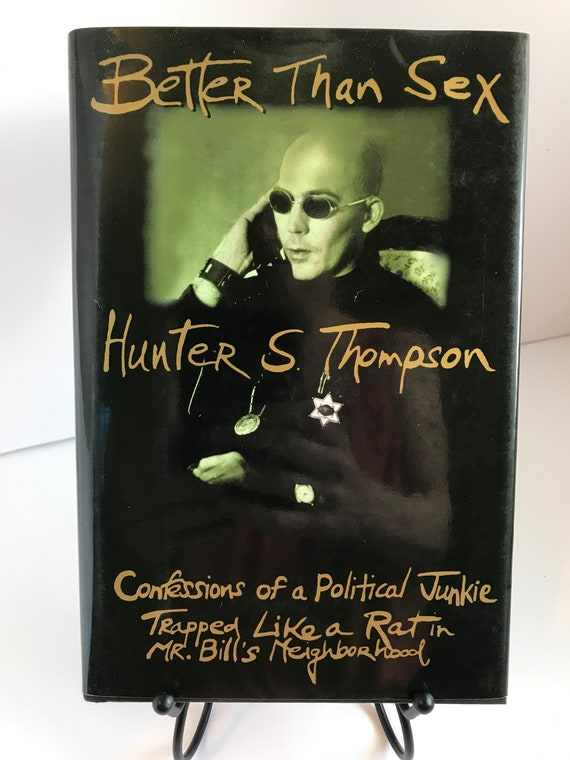 Better Than Sex  Confessions of a Political Junkie  by Hunter Thompson