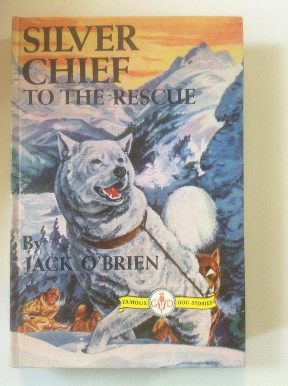 Silver Chief To The Rescue  by Jack O'Brien