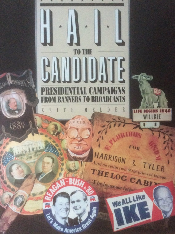 Hail to the Candidate: Presidential Campaigns from Banners to Broadcasts