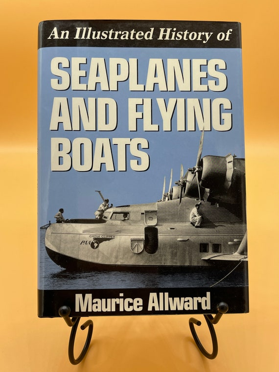 Seaplanes and Flying Boats, An Illustrated History by Maurice Allward