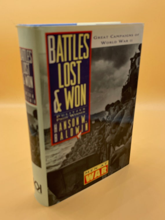 Battles Lost and Won Great Campaigns of World War ll by Hanson W. Baldwin
