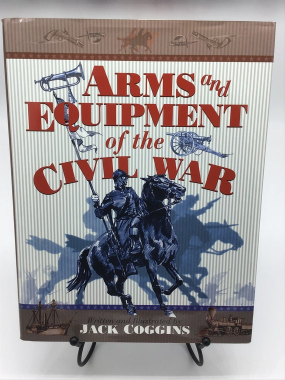 Arms and Equipment of the Civil War by Jack Coggins