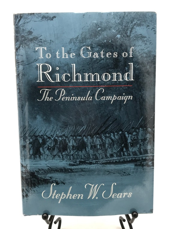 The The Gates of Richmond The Peninsula Campaign by Stephen W. Sears