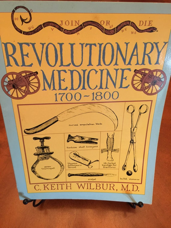 Revolutionary Medicine 1700-1800  by C. Keith Wilbur, M.D.