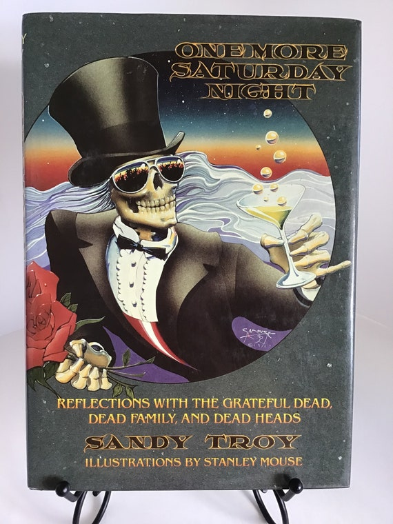 One More Saturday Night  Reflections With The Grateful Dead, Dead Family, and Dead Heads  by Sandy Troy