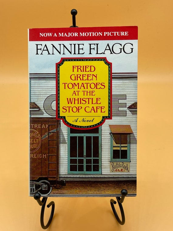 Fried Green Tomatoes at the Whistle Stop Cafe a Novel by Fannie Flagg